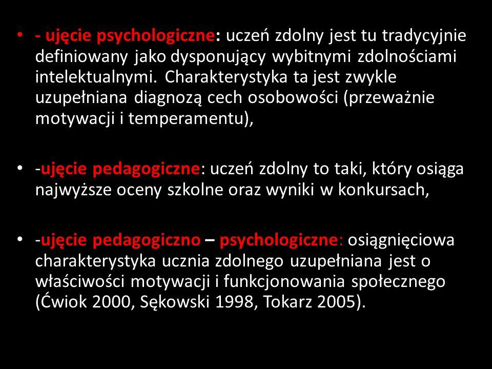 - ujęcie psychologiczne: uczeń zdolny jest tu tradycyjnie definiowany jako dysponujący wybitnymi zdolnościami intelektualnymi. Charakterystyka ta jest