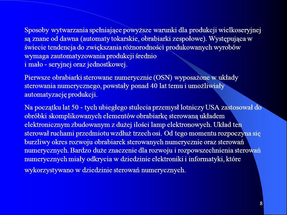 8 Sposoby wytwarzania spełniające powyższe warunki dla produkcji wielkoseryjnej są znane od dawna (automaty tokarskie, obrabiarki zespołowe).