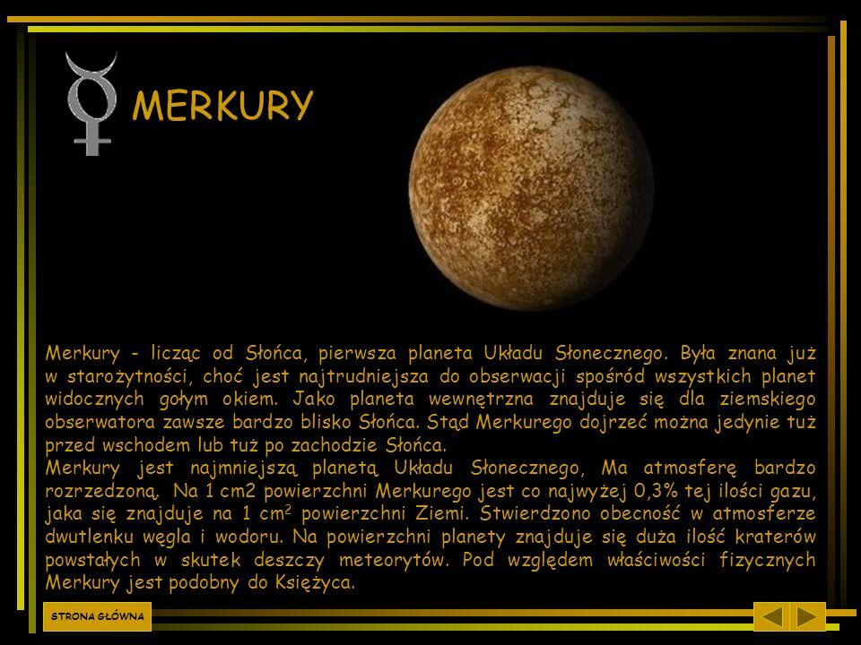Merkury - licząc od Słońca, pierwsza planeta Układu Słonecznego. Była znana już w starożytności, choć jest najtrudniejsza do obserwacji spośród wszyst