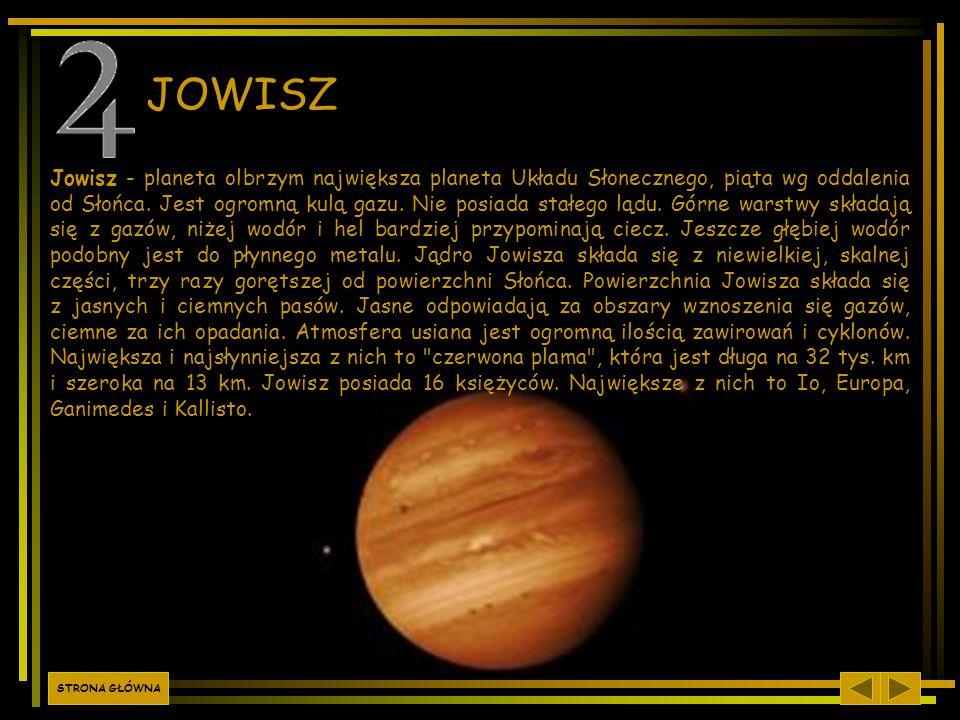 Jowisz - planeta olbrzym największa planeta Układu Słonecznego, piąta wg oddalenia od Słońca. Jest ogromną kulą gazu. Nie posiada stałego lądu. Górne