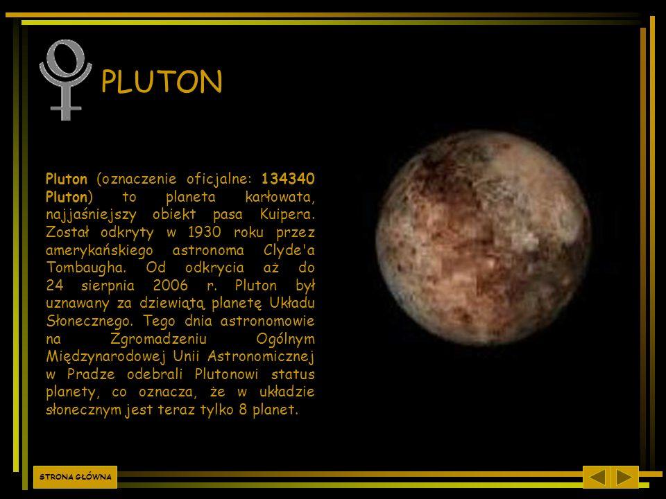 PLUTON Pluton (oznaczenie oficjalne: 134340 Pluton) to planeta karłowata, najjaśniejszy obiekt pasa Kuipera. Został odkryty w 1930 roku przez amerykań