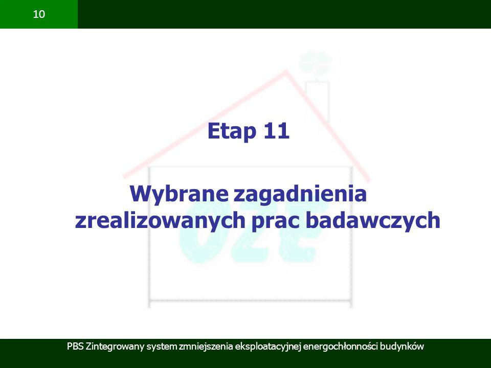 PBS Zintegrowany system zmniejszenia eksploatacyjnej energochłonności budynków 10 Etap 11 Wybrane zagadnienia zrealizowanych prac badawczych