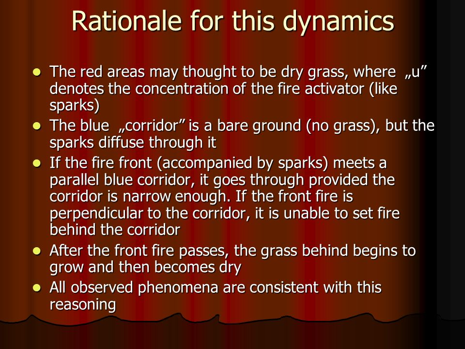 Rationale for this dynamics The red areas may thought to be dry grass, where u denotes the concentration of the fire activator (like sparks) The red a