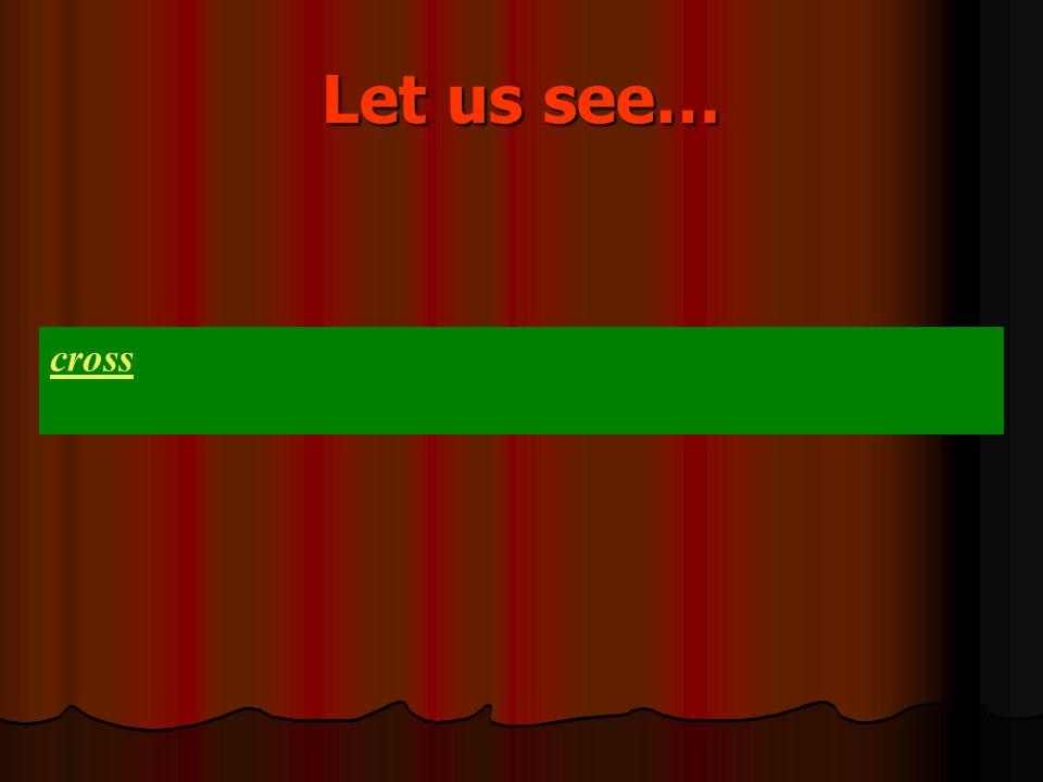 Let us see… cross