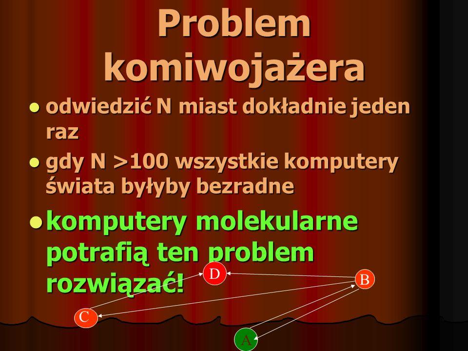 Problem komiwojażera odwiedzić N miast dokładnie jeden raz odwiedzić N miast dokładnie jeden raz gdy N >100 wszystkie komputery świata byłyby bezradne