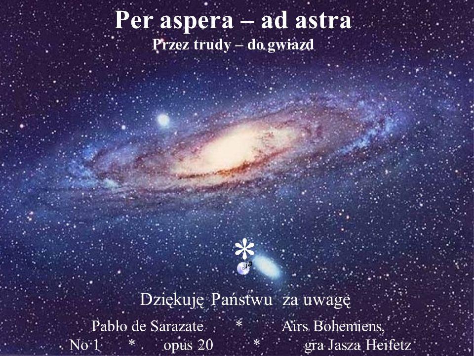 Pablo de Sarazate * Airs Bohemiens, No 1 * opus 20 * gra Jasza Heifetz * Dziękuję Państwu za uwagę Per aspera – ad astra Przez trudy – do gwiazd