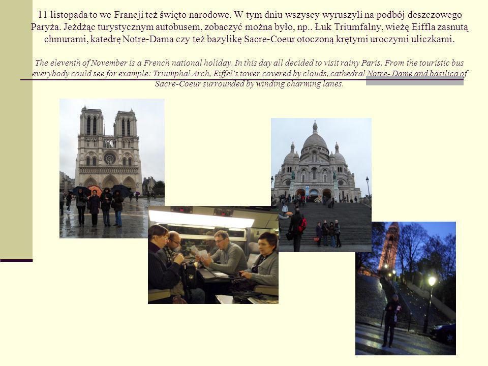 11 listopada to we Francji też święto narodowe. W tym dniu wszyscy wyruszyli na podbój deszczowego Paryża. Jeżdżąc turystycznym autobusem, zobaczyć mo