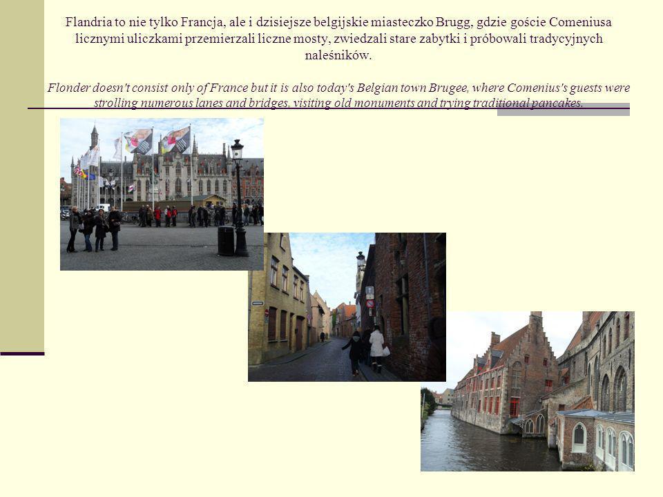 Flandria to nie tylko Francja, ale i dzisiejsze belgijskie miasteczko Brugg, gdzie goście Comeniusa licznymi uliczkami przemierzali liczne mosty, zwiedzali stare zabytki i próbowali tradycyjnych naleśników.