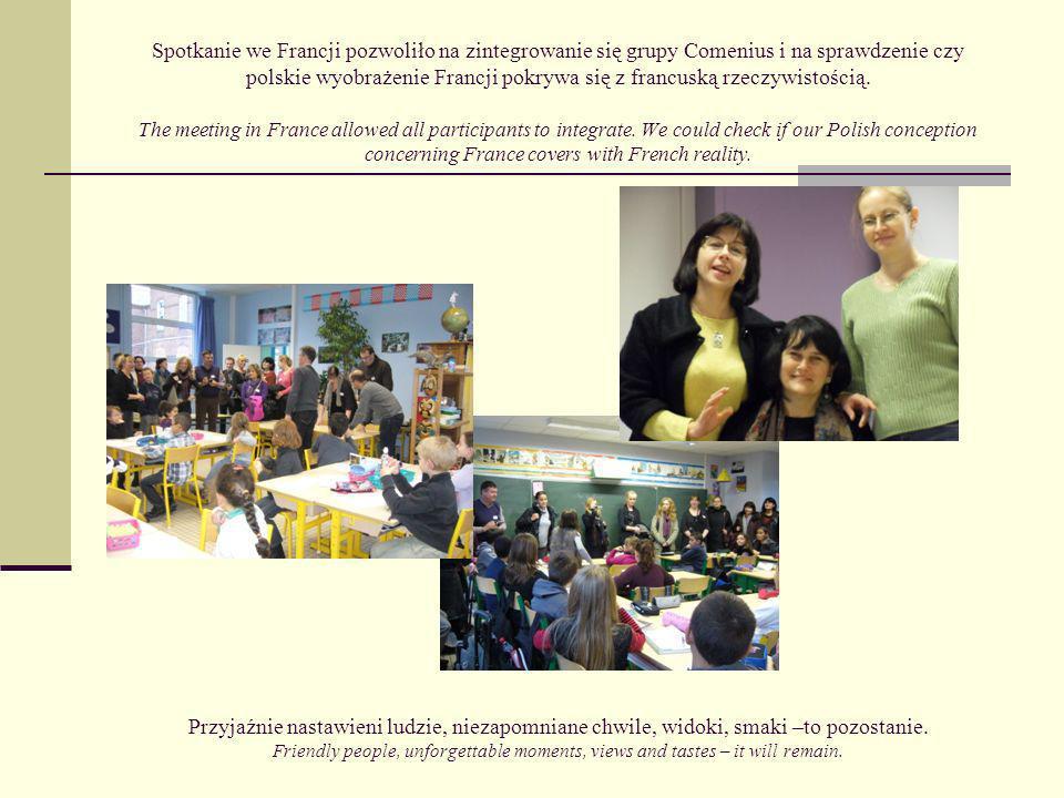 Spotkanie we Francji pozwoliło na zintegrowanie się grupy Comenius i na sprawdzenie czy polskie wyobrażenie Francji pokrywa się z francuską rzeczywistością.