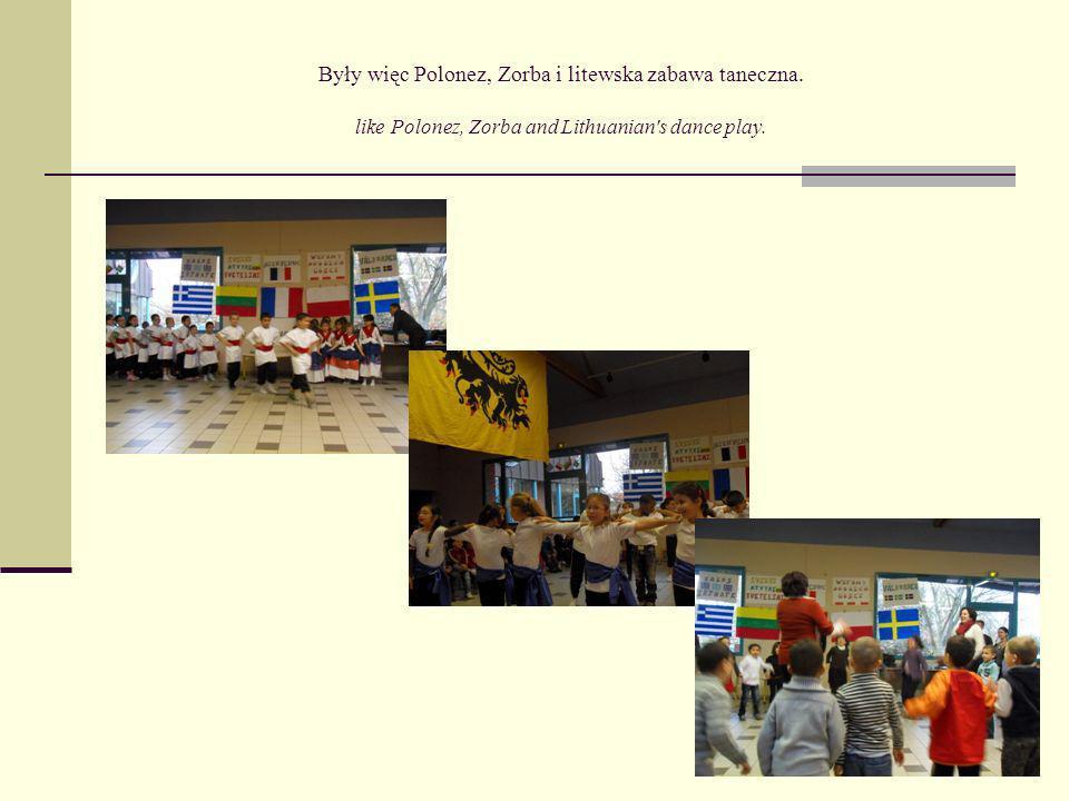 Były więc Polonez, Zorba i litewska zabawa taneczna. like Polonez, Zorba and Lithuanian's dance play.