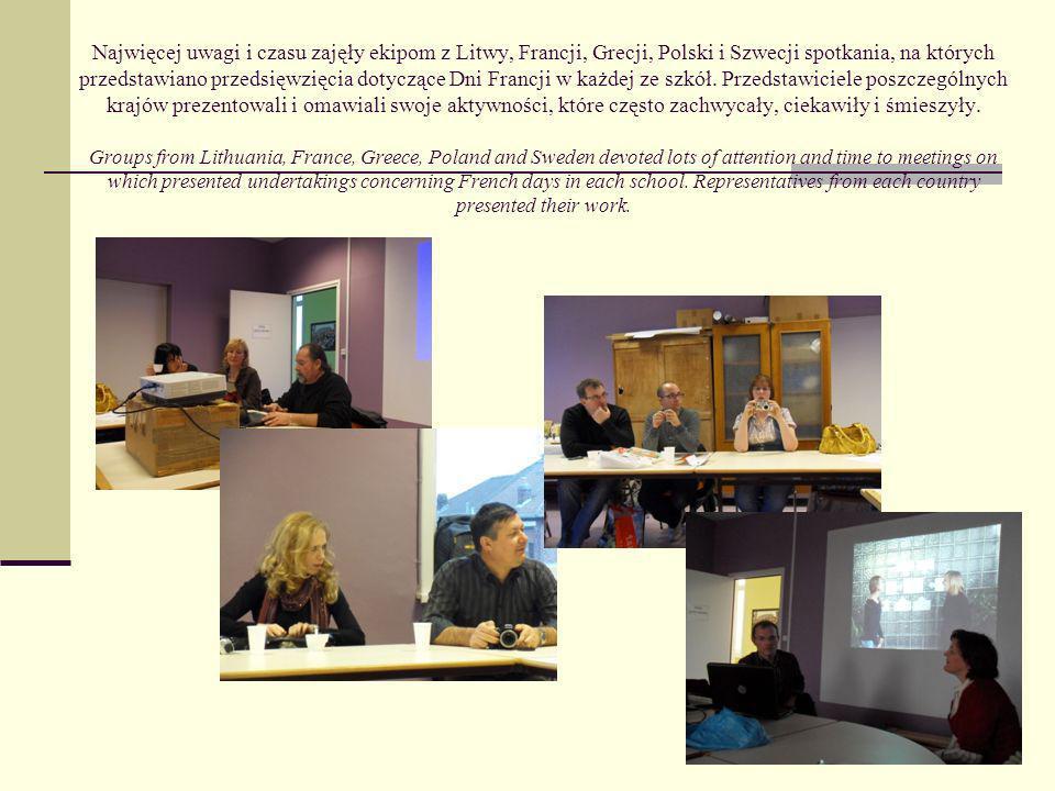 Najwięcej uwagi i czasu zajęły ekipom z Litwy, Francji, Grecji, Polski i Szwecji spotkania, na których przedstawiano przedsięwzięcia dotyczące Dni Francji w każdej ze szkół.