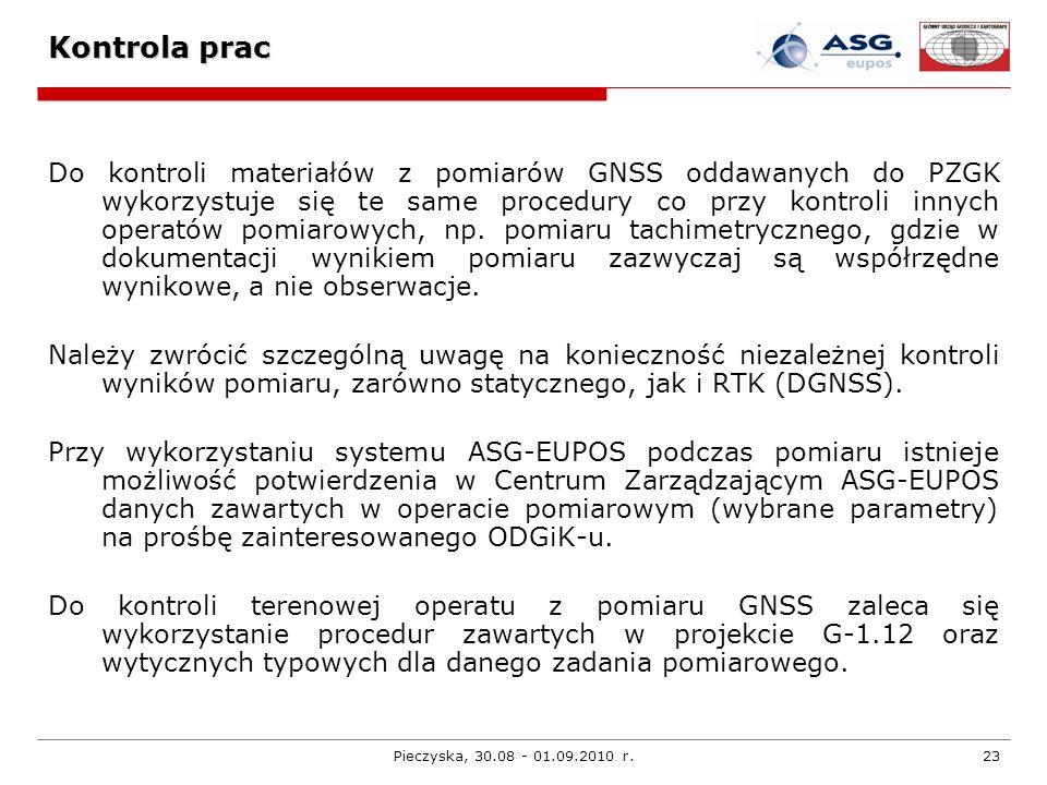 Pieczyska, 30.08 - 01.09.2010 r.23 Kontrola prac Do kontroli materiałów z pomiarów GNSS oddawanych do PZGK wykorzystuje się te same procedury co przy