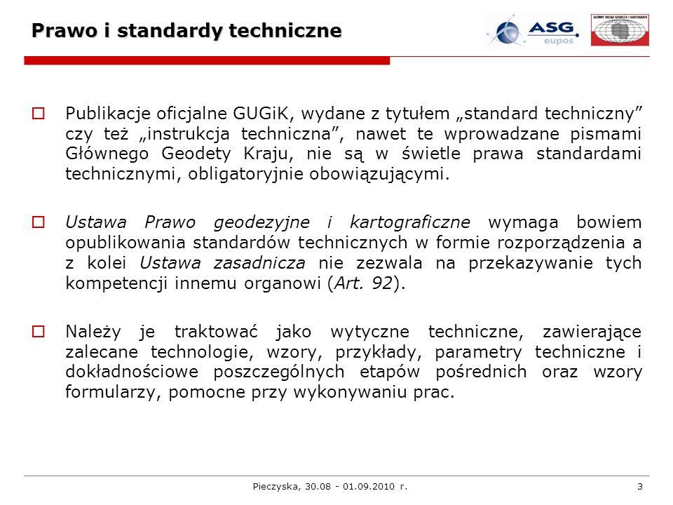 Pieczyska, 30.08 - 01.09.2010 r.14 Prawo i standardy techniczne - projekty Wytyczne techniczne G-1.12 Pomiary satelitarne oparte na systemie precyzyjnego pozycjonowania ASG-EUPOS (najprawdopodobniej ostatecznie zostaną opublikowane w postaci Zaleceń technicznych).