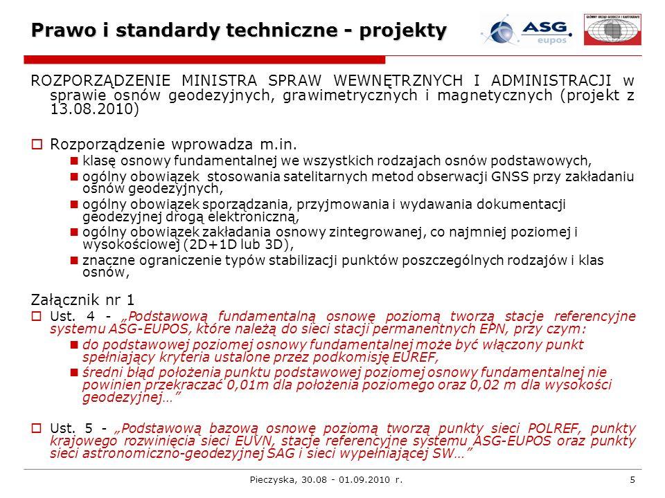 Pieczyska, 30.08 - 01.09.2010 r.6 Prawo i standardy techniczne - projekty ROZPORZĄDZENIE MSWiA w sprawie standardów technicznych wykonywania geodezyjnych pomiarów sytuacyjnych i wysokościowych oraz opracowywania i przekazywania wyników tych pomiarów do państwowego zasobu geodezyjnego i kartograficznego (projekt z 27.05.2010) Zapisy związane z technologią GNSS: § 4.