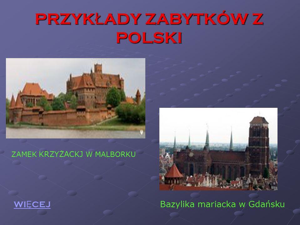 PRZYK Ł ADY ZABYTKÓW Z POLSKI ZAMEK KRZYŻACKJ W MALBORKU Bazylika mariacka w Gdańsku WI Ę CEJ
