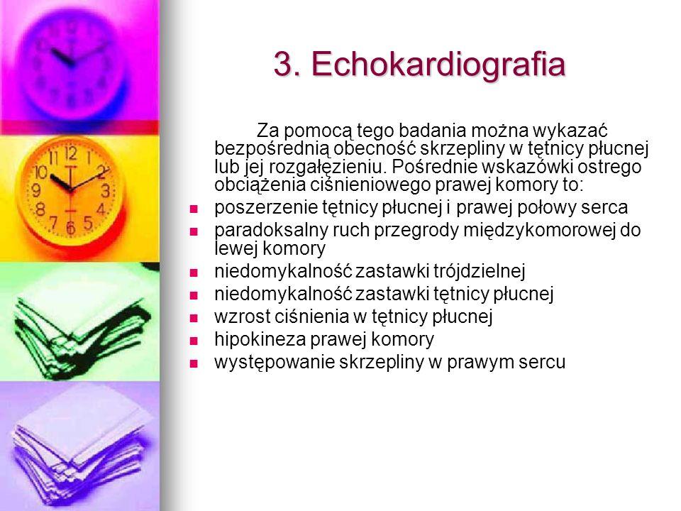 3. Echokardiografia Za pomocą tego badania można wykazać bezpośrednią obecność skrzepliny w tętnicy płucnej lub jej rozgałęzieniu. Pośrednie wskazówki