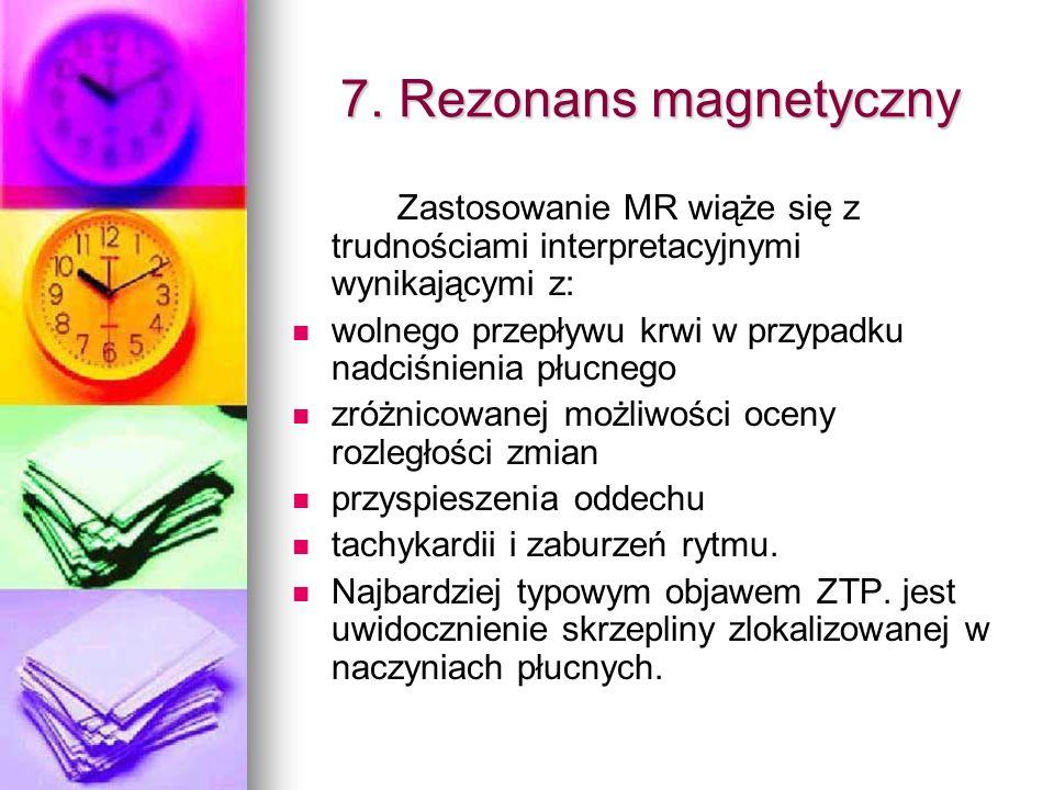7. Rezonans magnetyczny Zastosowanie MR wiąże się z trudnościami interpretacyjnymi wynikającymi z: wolnego przepływu krwi w przypadku nadciśnienia płu