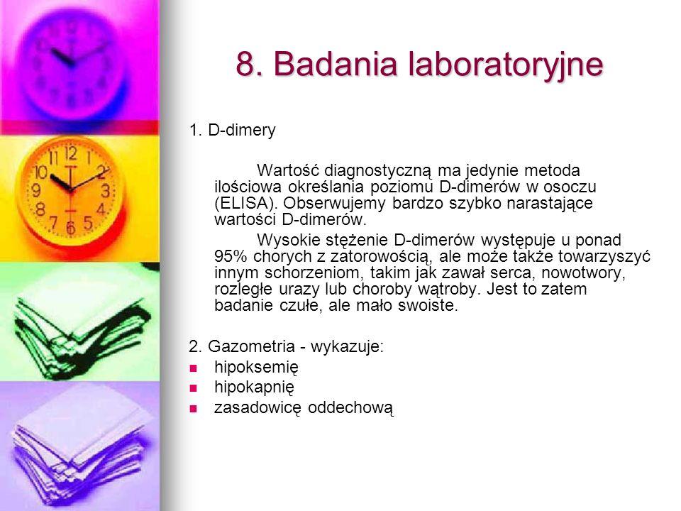 8. Badania laboratoryjne 1. D-dimery Wartość diagnostyczną ma jedynie metoda ilościowa określania poziomu D-dimerów w osoczu (ELISA). Obserwujemy bard