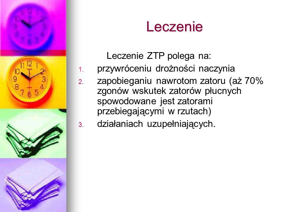 Leczenie Leczenie ZTP polega na: 1. 1. przywróceniu drożności naczynia 2. 2. zapobieganiu nawrotom zatoru (aż 70% zgonów wskutek zatorów płucnych spow