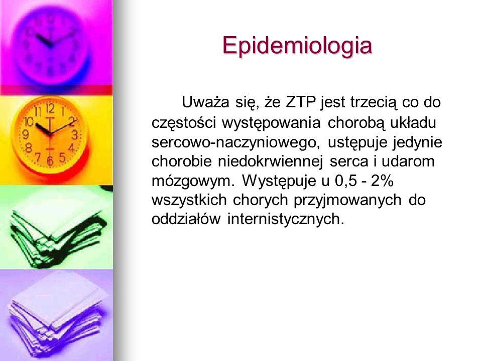 Epidemiologia Uważa się, że ZTP jest trzecią co do częstości występowania chorobą układu sercowo-naczyniowego, ustępuje jedynie chorobie niedokrwienne