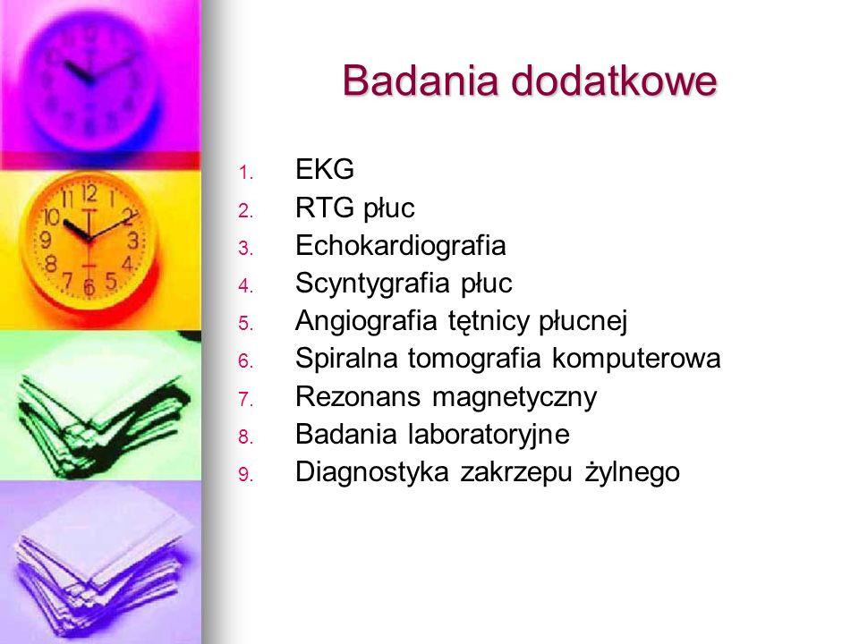 Badania dodatkowe 1. 1. EKG 2. 2. RTG płuc 3. 3. Echokardiografia 4. 4. Scyntygrafia płuc 5. 5. Angiografia tętnicy płucnej 6. 6. Spiralna tomografia