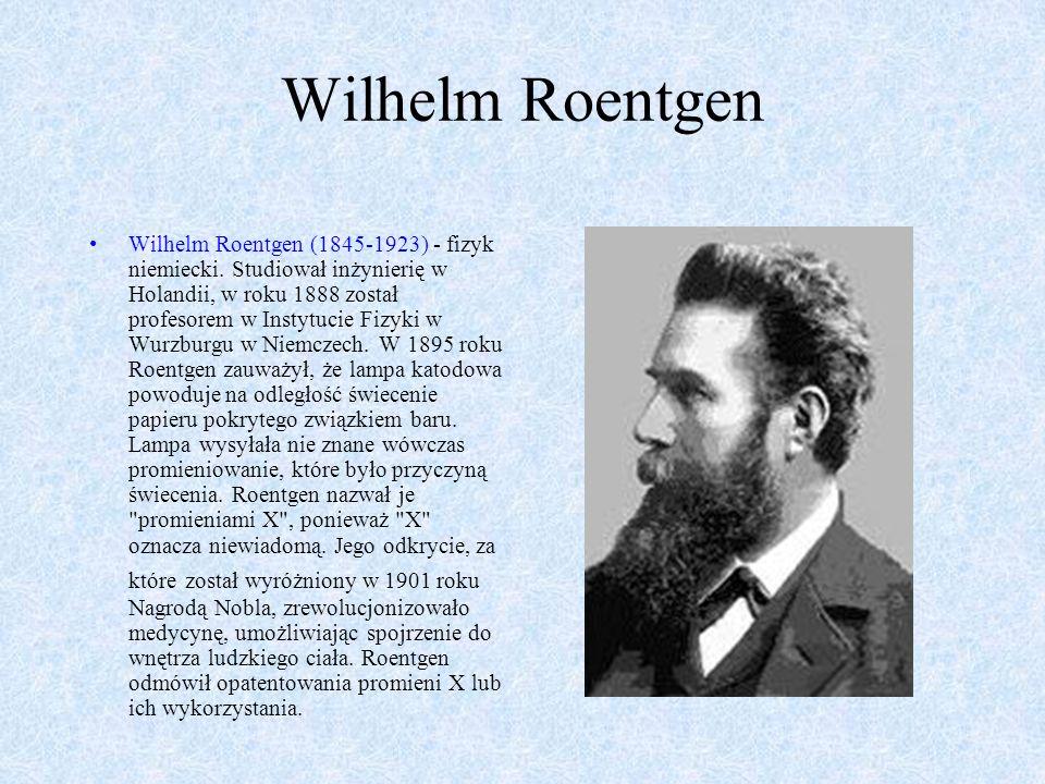 Wilhelm Roentgen Wilhelm Roentgen (1845-1923) - fizyk niemiecki.