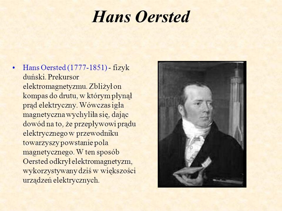 Hans Oersted Hans Oersted (1777-1851) - fizyk duński.