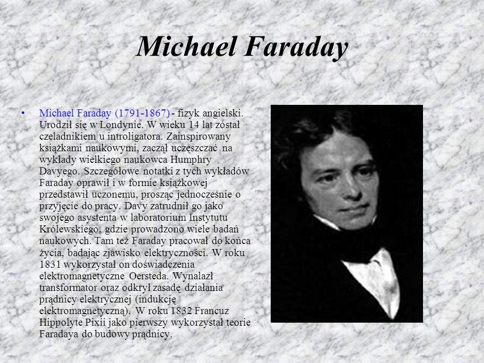 Michael Faraday Michael Faraday (1791-1867) - fizyk angielski.