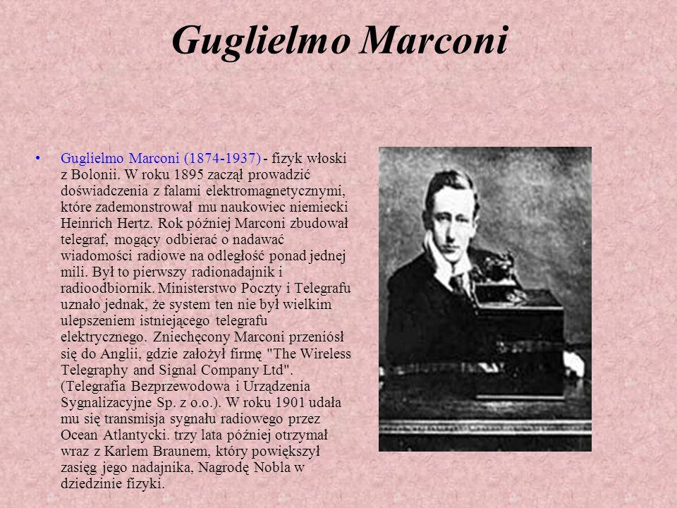 Guglielmo Marconi Guglielmo Marconi (1874-1937) - fizyk włoski z Bolonii.