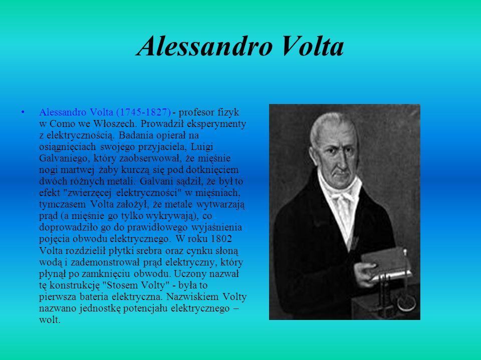 Alessandro Volta Alessandro Volta (1745-1827) - profesor fizyk w Como we Włoszech.