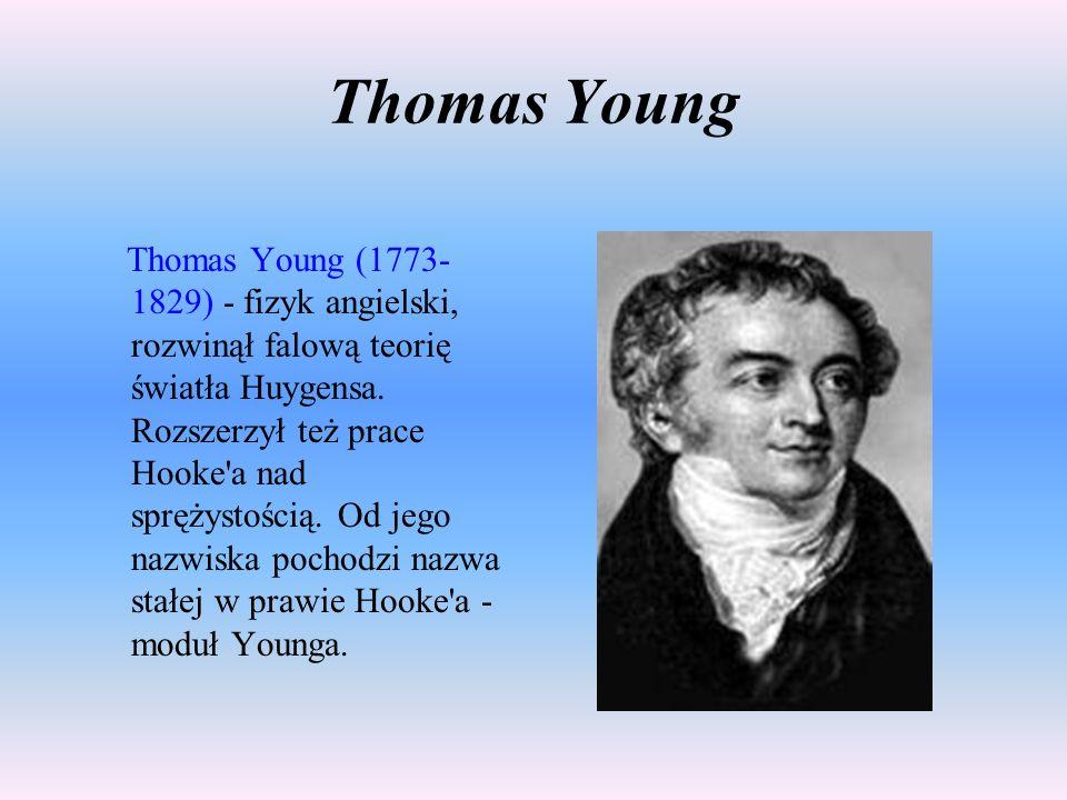 Thomas Young Thomas Young (1773- 1829) - fizyk angielski, rozwinął falową teorię światła Huygensa.