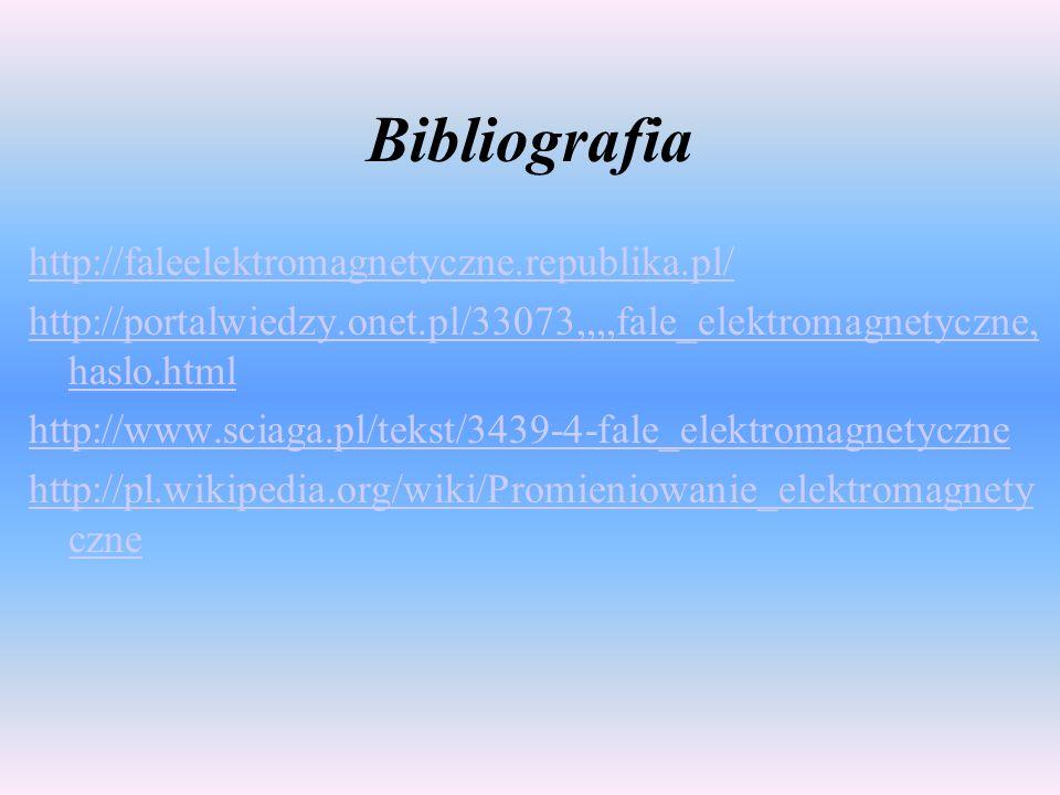 Bibliografia http://faleelektromagnetyczne.republika.pl/ http://portalwiedzy.onet.pl/33073,,,,fale_elektromagnetyczne, haslo.html http://www.sciaga.pl/tekst/3439-4-fale_elektromagnetyczne http://pl.wikipedia.org/wiki/Promieniowanie_elektromagnety czne
