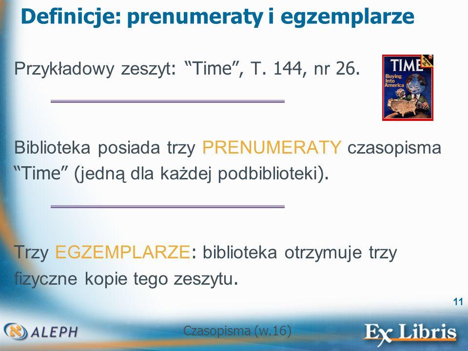 Czasopisma (w.16) 11 Definicje: prenumeraty i egzemplarze Przykładowy zeszyt : Time, T.