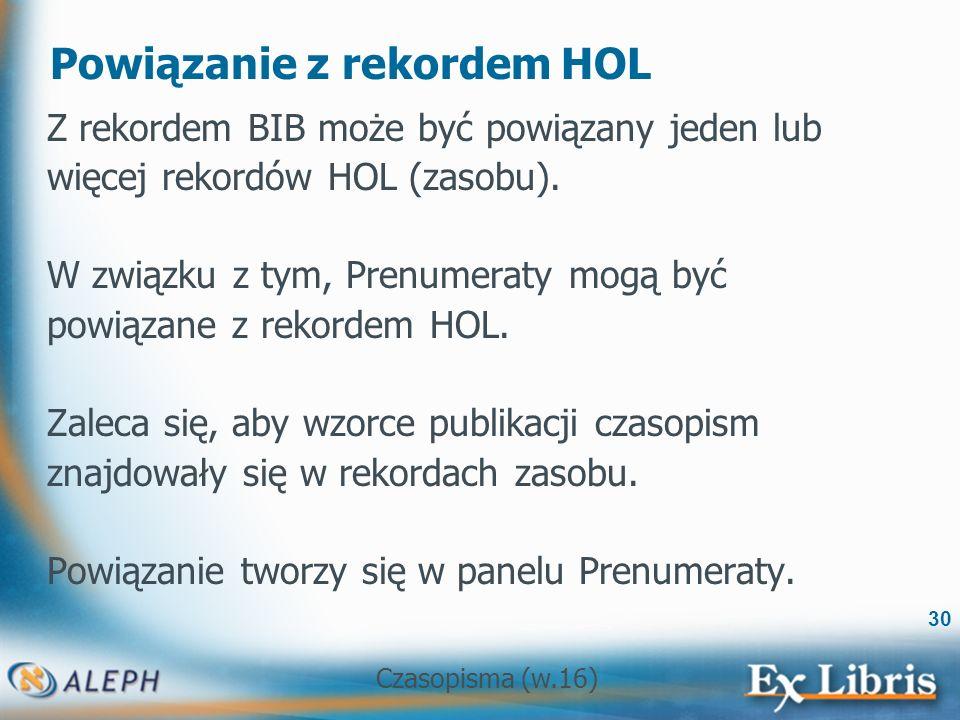 Czasopisma (w.16) 30 Powiązanie z rekordem HOL Z rekordem BIB może być powiązany jeden lub więcej rekordów HOL (zasobu).