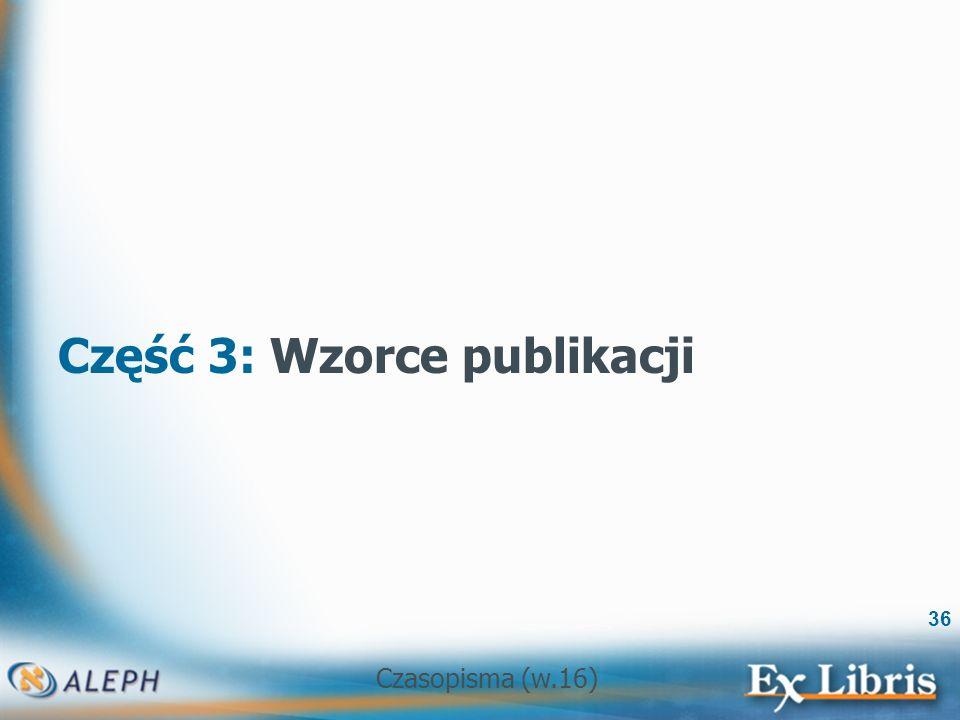 Czasopisma (w.16) 36 Część 3: Wzorce publikacji