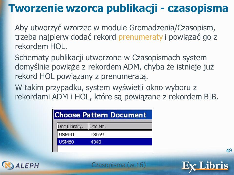 Czasopisma (w.16) 49 Tworzenie wzorca publikacji - czasopisma Aby utworzyć wzorzec w module Gromadzenia/Czasopism, trzeba najpierw dodać rekord prenumeraty i powiązać go z rekordem HOL.