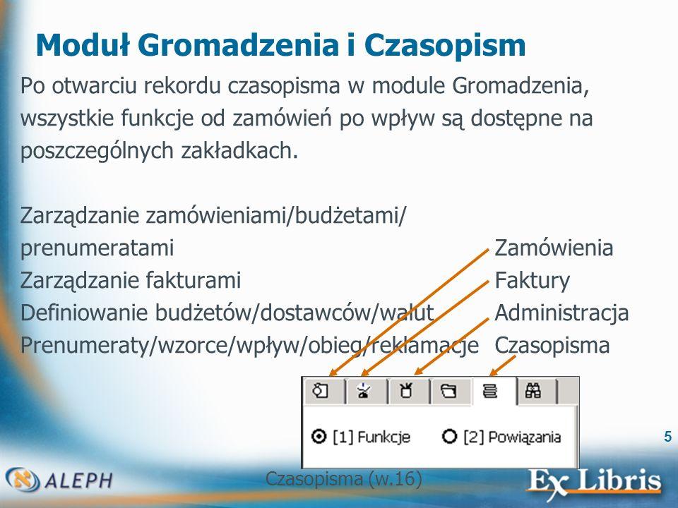 Czasopisma (w.16) 26 Prenumeraty - uwagi Rekord prenumeraty tworzony w module Gromadzenie/Czasopisma jest wewnętrznym mechanizmem systemu ALEPH.