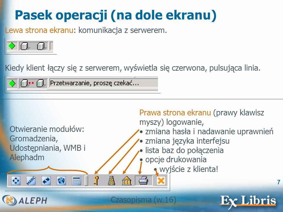 Czasopisma (w.16) 8 Połączenie z bazą Aby połączyć się z bazą administracyjną wybieramy Menu/ALEPH/Połącz Można też kliknąć prawym klawiszem myszy na ikonę biblioteki na dolnym pasku operacji.