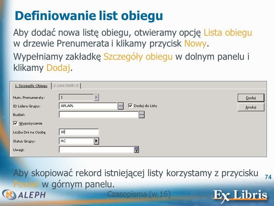 Czasopisma (w.16) 74 Definiowanie list obiegu Aby dodać nowa listę obiegu, otwieramy opcję Lista obiegu w drzewie Prenumerata i klikamy przycisk Nowy.
