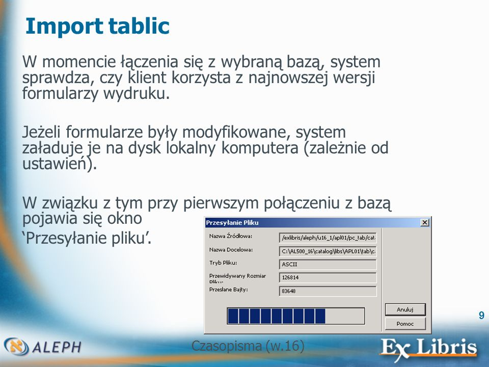 Czasopisma (w.16) 9 Import tablic W momencie łączenia się z wybraną bazą, system sprawdza, czy klient korzysta z najnowszej wersji formularzy wydruku.