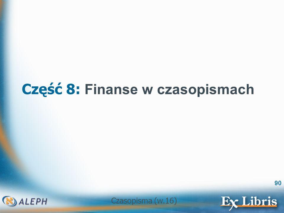Czasopisma (w.16) 90 Część 8: Finanse w czasopismach