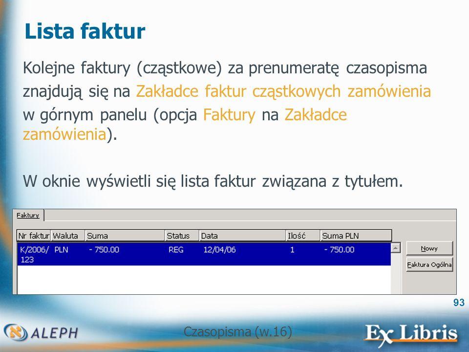 Czasopisma (w.16) 93 Lista faktur Kolejne faktury (cząstkowe) za prenumeratę czasopisma znajdują się na Zakładce faktur cząstkowych zamówienia w górnym panelu (opcja Faktury na Zakładce zamówienia).
