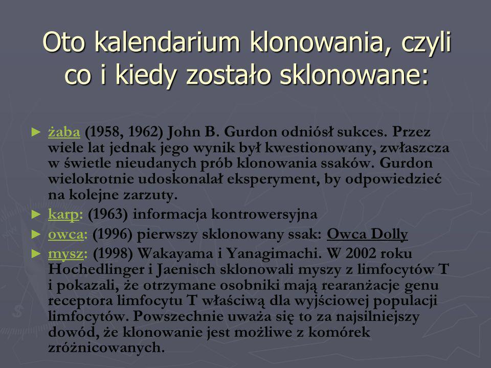 Oto kalendarium klonowania, czyli co i kiedy zostało sklonowane: żaba (1958, 1962) John B. Gurdon odniósł sukces. Przez wiele lat jednak jego wynik by