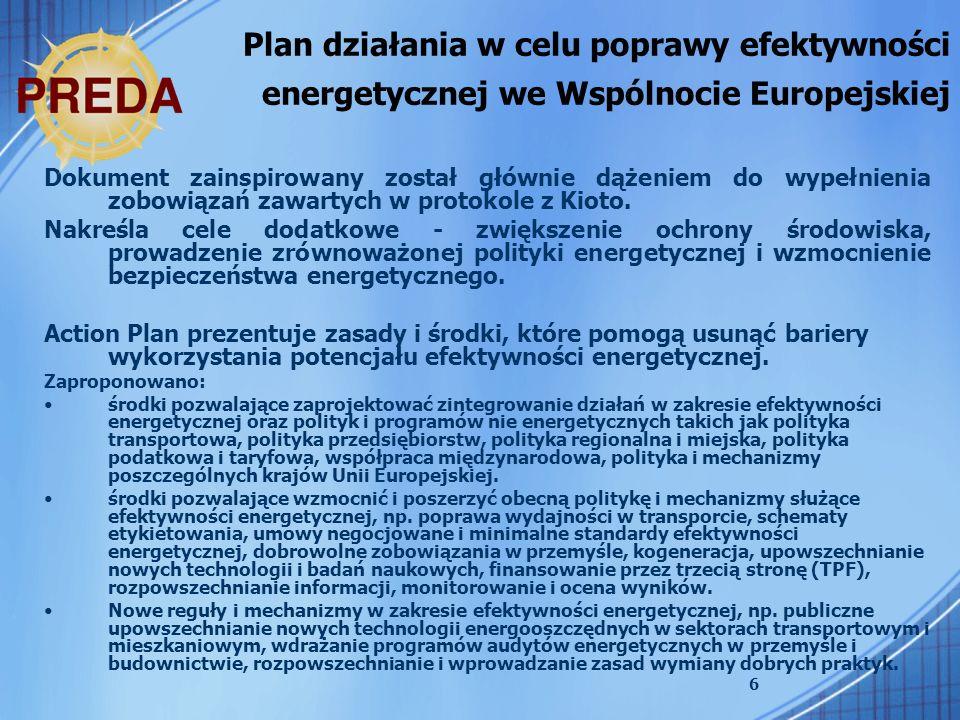 17 Projekt ustawy o efektywności energetycznej Ustanowione ramy prawne obejmą następujące obszary: określenie podmiotów objętych regulacją, krajowe cele w zakresie oszczędności energii, obliczanie oszczędności energii, wzorcową rolę sektora publicznego, obowiązki dostawców energii, obowiązki dostawców urządzeń zużywających energię, system białych certyfikatów, system dobrowolnych zobowiązań, system nadzoru i monitorowania, krajowe plany działania na rzecz efektywności energetycznej.