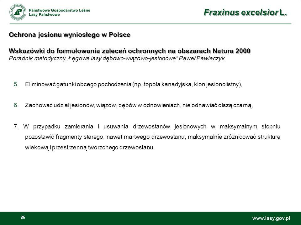 26 Ochrona jesionu wyniosłego w Polsce Wskazówki do formułowania zaleceń ochronnych na obszarach Natura 2000 Ochrona jesionu wyniosłego w Polsce Wskaz
