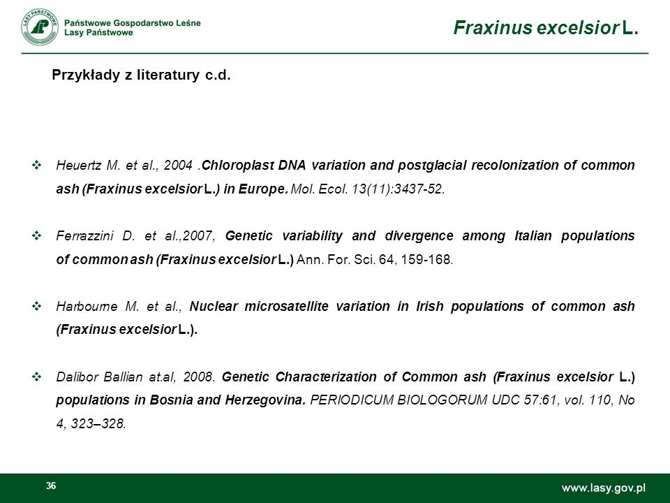 36 Heuertz M. et al., 2004.Chloroplast DNA variation and postglacial recolonization of common ash (Fraxinus excelsior L.) in Europe. Mol. Ecol. 13(11)