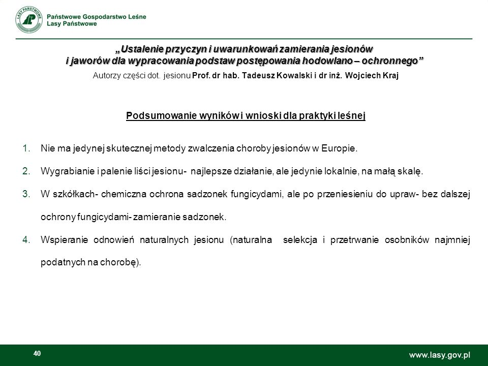 40 Autorzy części dot. jesionu Prof. dr hab. Tadeusz Kowalski i dr inż. Wojciech Kraj Podsumowanie wyników i wnioski dla praktyki leśnej 1.Nie ma jedy