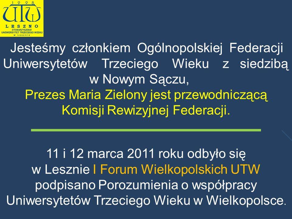 Jesteśmy członkiem Ogólnopolskiej Federacji Uniwersytetów Trzeciego Wieku z siedzibą w Nowym Sączu, Prezes Maria Zielony jest przewodniczącą Komisji R