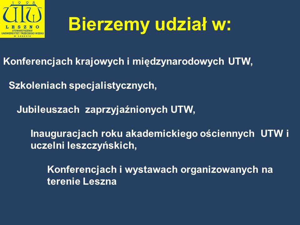 Bierzemy udział w: Konferencjach krajowych i międzynarodowych UTW, Szkoleniach specjalistycznych, Jubileuszach zaprzyjaźnionych UTW, Inauguracjach rok
