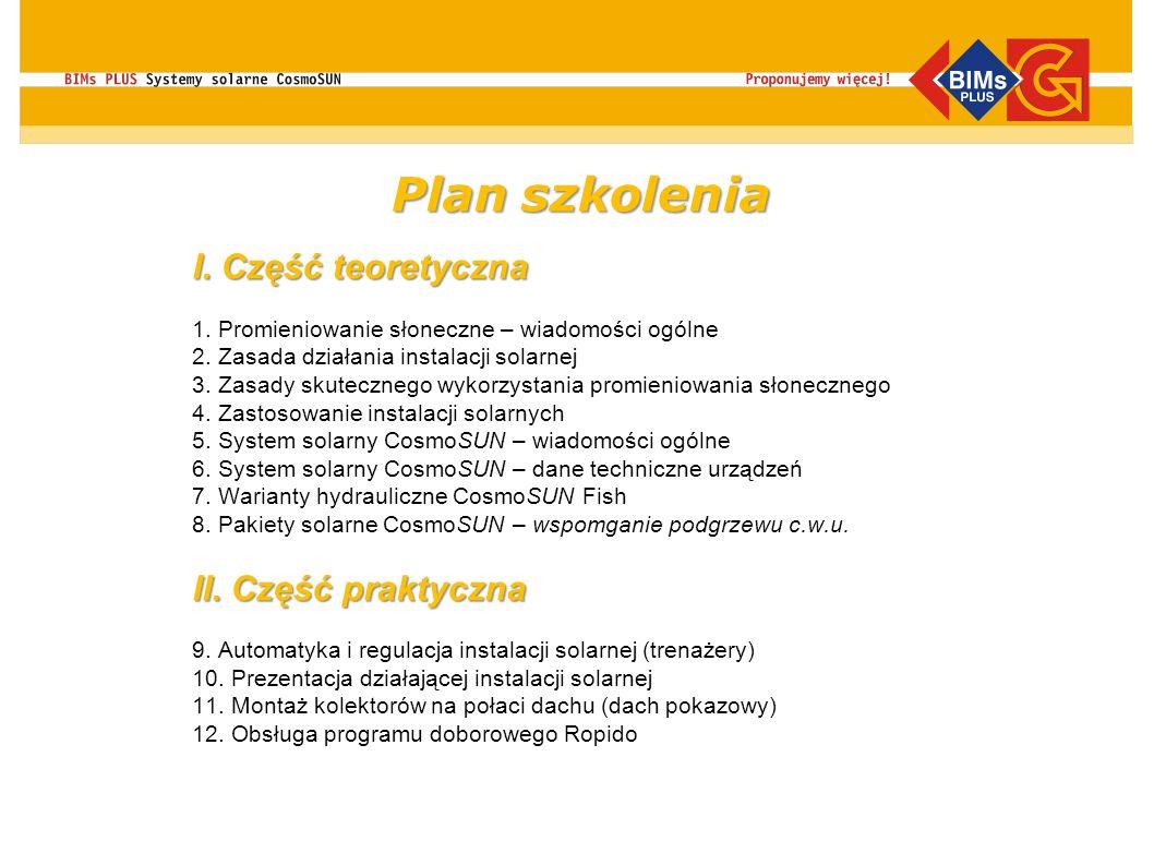Plan szkolenia I. Część teoretyczna 1. Promieniowanie słoneczne – wiadomości ogólne 2. Zasada działania instalacji solarnej 3. Zasady skutecznego wyko